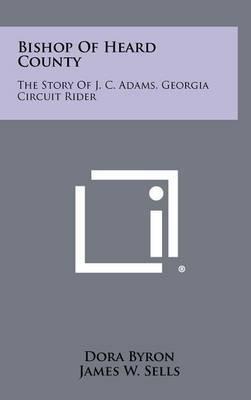 Bishop of Heard County: The Story of J. C. Adams, Georgia Circuit Rider