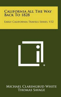 California All the Way Back to 1828: Early California Travels Series, V32