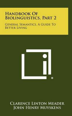 Handbook of Biolinguistics, Part 2: General Semantics, a Guide to Better Living