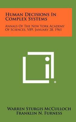 Human Decisions in Complex Systems: Annals of the New York Academy of Sciences, V89, January 28, 1961