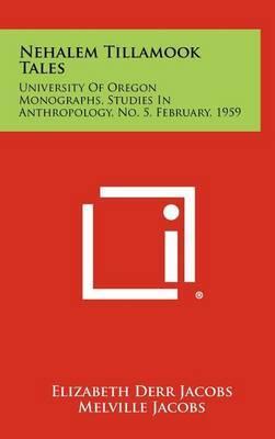 Nehalem Tillamook Tales: University of Oregon Monographs, Studies in Anthropology, No. 5, February, 1959