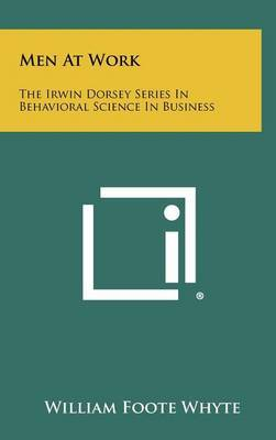 Men at Work: The Irwin Dorsey Series in Behavioral Science in Business