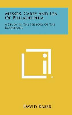 Messrs. Carey and Lea of Philadelphia: A Study in the History of the Booktrade