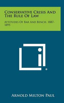 Conservative Crisis and the Rule of Law: Attitudes of Bar and Bench, 1887-1895