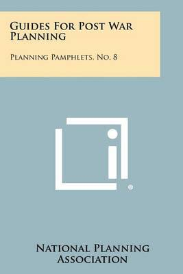 Guides for Post War Planning: Planning Pamphlets, No. 8
