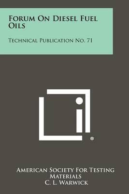 Forum on Diesel Fuel Oils: Technical Publication No. 71