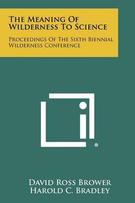 The Meaning of Wilderness to Science: Proceedings of the Sixth Biennial Wilderness Conference