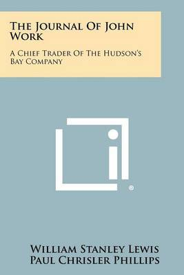 The Journal of John Work: A Chief Trader of the Hudson's Bay Company