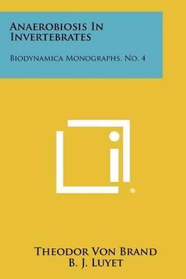 Anaerobiosis in Invertebrates: Biodynamica Monographs, No. 4