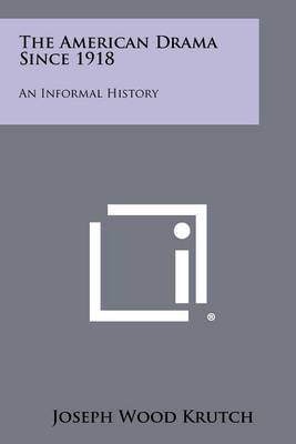 The American Drama Since 1918: An Informal History