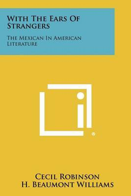 With the Ears of Strangers: The Mexican in American Literature