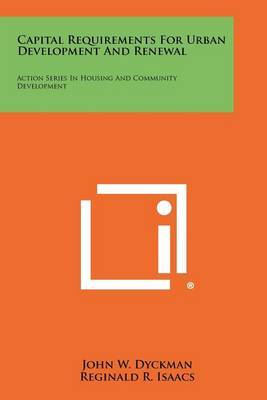 Capital Requirements for Urban Development and Renewal: Action Series in Housing and Community Development