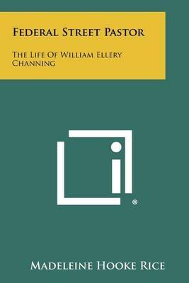 Federal Street Pastor: The Life of William Ellery Channing