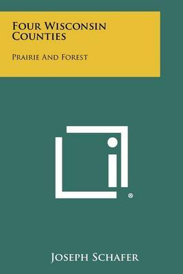 Four Wisconsin Counties: Prairie and Forest