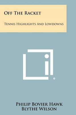 Off the Racket: Tennis Highlights and Lowdowns
