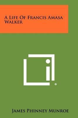 A Life of Francis Amasa Walker