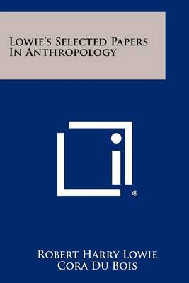 Lowie's Selected Papers in Anthropology
