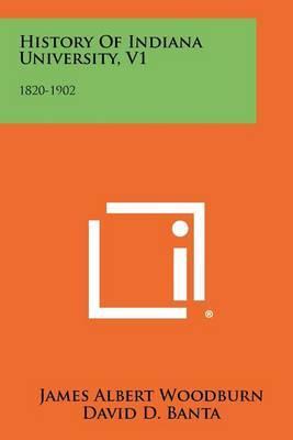 History of Indiana University, V1: 1820-1902