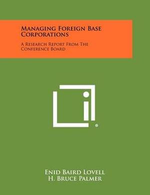 Managing Foreign Base Corporations: A Research Report from the Conference Board