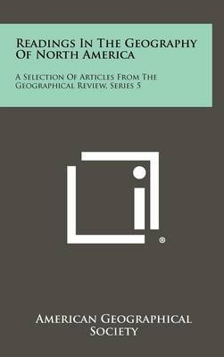 Readings in the Geography of North America: A Selection of Articles from the Geographical Review, Series 5