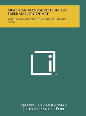 Armenian Manuscripts in the Freer Gallery of Art: Smithsonian Institution Oriental Studies, No. 6