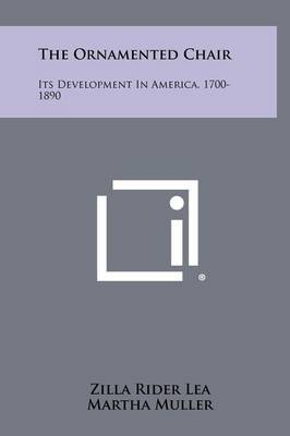 The Ornamented Chair: Its Development in America, 1700-1890