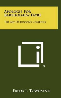 Apologie for Bartholmew Fayre: The Art of Jonson's Comedies