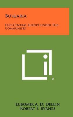 Bulgaria: East Central Europe Under the Communists