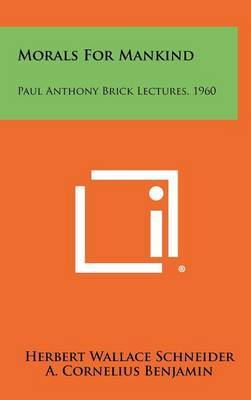 Morals for Mankind: Paul Anthony Brick Lectures, 1960