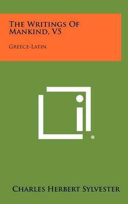 The Writings of Mankind, V5: Greece-Latin