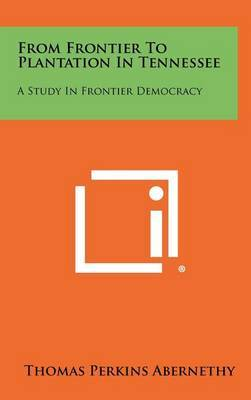 From Frontier to Plantation in Tennessee: A Study in Frontier Democracy