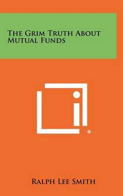 The Grim Truth about Mutual Funds