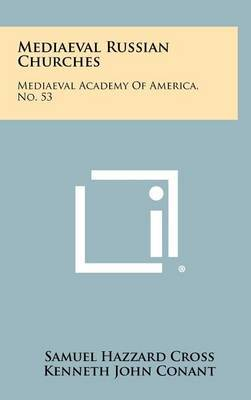 Mediaeval Russian Churches: Mediaeval Academy of America, No. 53