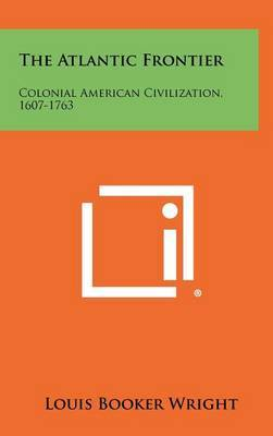 The Atlantic Frontier: Colonial American Civilization, 1607-1763