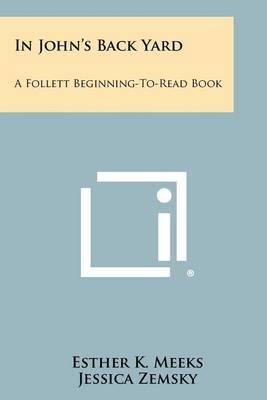 In John's Back Yard: A Follett Beginning-To-Read Book