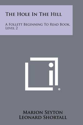The Hole in the Hill: A Follett Beginning to Read Book, Level 2