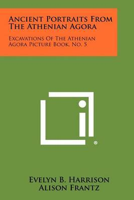 Ancient Portraits from the Athenian Agora: Excavations of the Athenian Agora Picture Book, No. 5