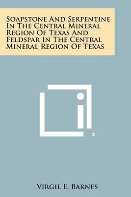 Soapstone and Serpentine in the Central Mineral Region of Texas and Feldspar in the Central Mineral Region of Texas