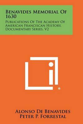 Benavides Memorial of 1630: Publications of the Academy of American Franciscan History, Documentary Series, V2