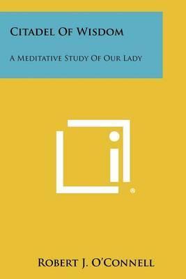 Citadel of Wisdom: A Meditative Study of Our Lady
