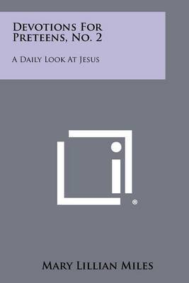 Devotions for Preteens, No. 2: A Daily Look at Jesus