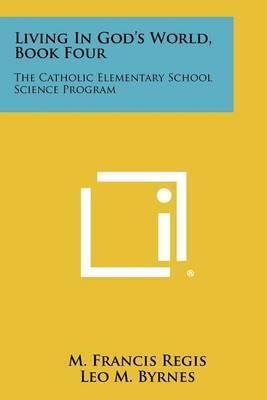 Living in God's World, Book Four: The Catholic Elementary School Science Program
