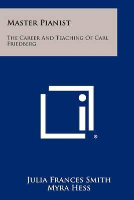 Master Pianist: The Career and Teaching of Carl Friedberg