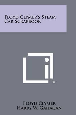 Floyd Clymer's Steam Car Scrapbook