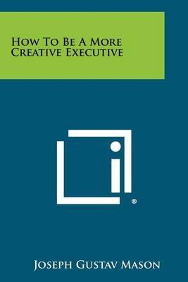 How to Be a More Creative Executive