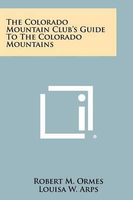 The Colorado Mountain Club's Guide to the Colorado Mountains