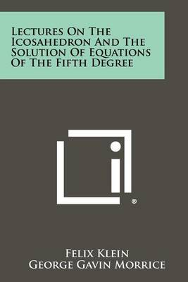 Lectures on the Icosahedron and the Solution of Equations of the Fifth Degree