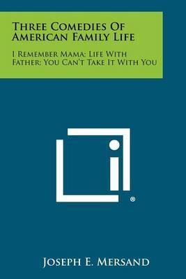 Three Comedies of American Family Life: I Remember Mama; Life with Father; You Can't Take It with You