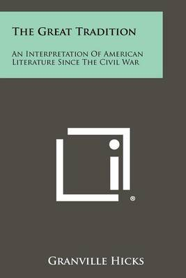 The Great Tradition: An Interpretation of American Literature Since the Civil War