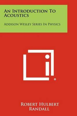 An Introduction to Acoustics: Addison Wesley Series in Physics